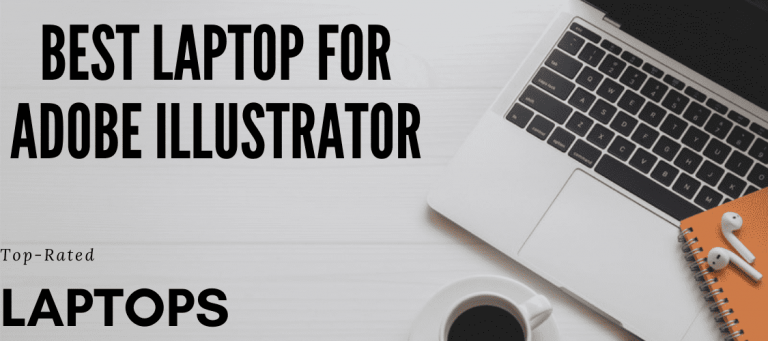 Read more about the article Best Laptops for Adobe Illustrator in 2021